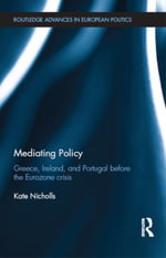 Mediating Policy : Greece, Ireland, and Portugal Before the Eurozone Crisis - Kate Nicholls