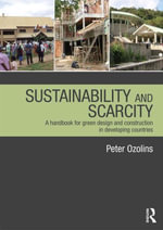 Sustainability & Scarcity : A Handbook for Green Design and Construction in Developing Countries - Peter Ozolins