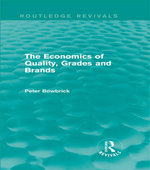 The Economics of Quality, Grades and Brands (Routledge Revivals) - Peter Bowbrick