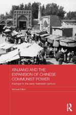 Xinjiang and the Expansion of Chinese Communist Power : Kashgar in the Early Twentieth Century - Michael Dillon