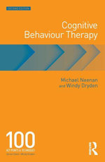 Cognitive Behaviour Therapy : 100 Key Points and Techniques - Michael Neenan