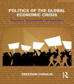 Politics of the Global Economic Crisis : Regulation, Responsibility and Radicalism - Sreeram Chaulia