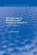 The Decrees of Memphis and Canopus : Vol. II (Routledge Revivals): The Rosetta Stone - E. A. Wallis Budge