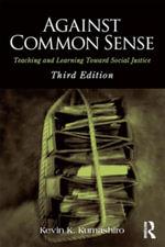 Against Common Sense : Teaching and Learning Toward Social Justice - Kevin K. Kumashiro