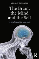 The Brain, the Mind and the Self : A psychoanalytic road map - Arnold Goldberg