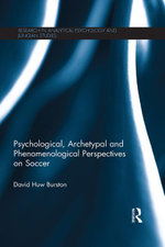Psychological, Archetypal and Phenomenological Perspectives on Soccer - David Huw Burston