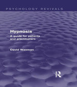 Hypnosis (Psychology Revivals) : A Guide for Patients and Practitioners - David Waxman