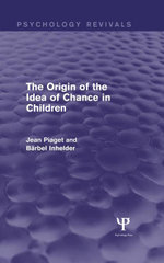 The Origin of the Idea of Chance in Children (Psychology Revivals) - Jean Piaget