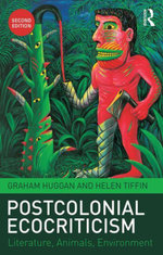 Postcolonial Ecocriticism : Literature, Animals, Environment - Graham Huggan