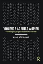 Violence against Women : Criminological perspectives on men's violences - Nicole Westmarland