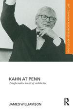 Kahn at Penn : Transformative Teacher of Architecture - James Williamson