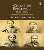 Crime in England 1815-1880 : Experiencing the criminal justice system - Helen Johnston