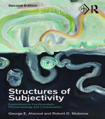 Structures of Subjectivity : Explorations in Psychoanalytic Phenomenology and Contextualism - George E. Atwood