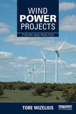 Wind Power Projects : Theory and Practice - Tore Wizelius