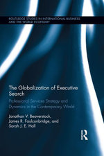 The Globalization of Executive Search : Professional Services Strategy and Dynamics in the Contemporary World - Jonathan V. Beaverstock