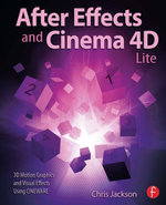 After Effects and Cinema 4D Lite : 3D Motion Graphics and Visual Effects Using CINEWARE - Chris Jackson