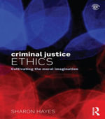 Criminal Justice Ethics : Cultivating the moral imagination - Sharon Hayes