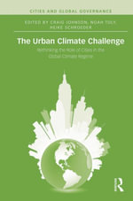 The Urban Climate Challenge : Rethinking the Role of Cities in the Global Climate Regime