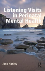 Listening Visits in Perinatal Mental Health : A Guide for Health Professionals and Support Workers - Jane Hanley