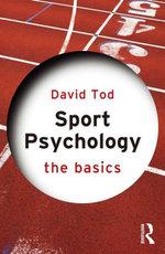 Sport Psychology : The Basics - David Tod