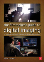 The Filmmaker's Guide to Digital Imaging : for Cinematographers, Digital Imaging Technicians, and Camera Assistants - Blain Brown