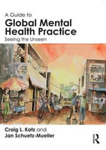 A Guide to Global Mental Health Practice : Seeing the Unseen - Craig L. Katz