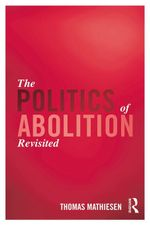 The Politics of Abolition Revisited - Thomas Mathiesen