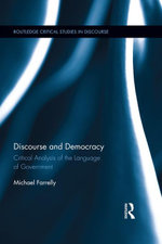 Discourse and Democracy : Critical Analysis of the Language of Government - Michael Farrelly