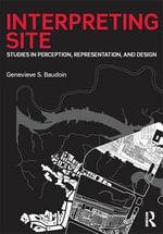 Interpreting Site : Studies in Perception, Representation, and Design - Genevieve S. Baudoin