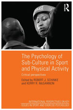The Psychology of Sub-Culture in Sport and Physical Activity : Critical perspectives