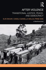 After Violence : Transitional Justice, Peace, and Democracy - Elin Skaar