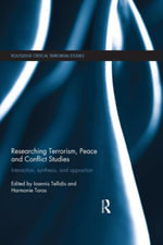 Researching Terrorism, Peace and Conflict Studies : Interaction, Synthesis and Opposition