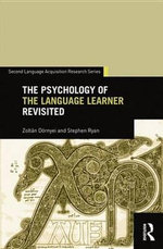 The Psychology of the Language Learner Revisited : Second Language Acquisition Research Series - Zoltán|Ryan, Stephen Dörnyei