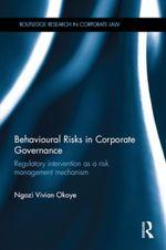 Behavioural Risks in Corporate Governance : Regulatory Intervention as a Risk Management Mechanism - Ngozi Vivian Okoye