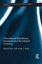 International Remittance Payments and the Global Economy - Bharati Basu