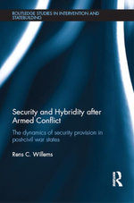 Security and Hybridity after Armed Conflict : The Dynamics of Security Provision in Post-Civil War States - Rens C. Willems