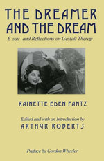 The Dreamer and the Dream : Essays and Reflections on Gestalt Therapy - Rainette E Fantz