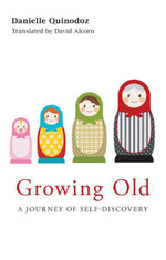 Growing Old : A Journey of Self-Discovery - Danielle Quinodoz