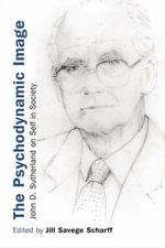 The Psychodynamic Image : John D. Sutherland on Self in Society