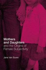 Mothers and Daughters and the Origins of Female Subjectivity - Jane Van Buren