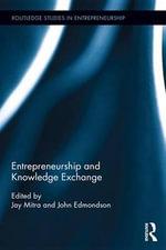 Entrepreneurship and Knowledge Exchange : Routledge Studies in Entrepreneurship