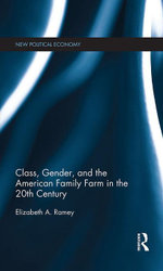 Class, Gender, and the American Family Farm in the 20th Century - Elizabeth A. Ramey