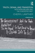 Truth, Denial and Transition : Northern Ireland and the Contested Past - Cheryl Lawther