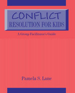 Conflict Resolution For Kids : A Group Facilitator's Guide - Pamela S. Lane