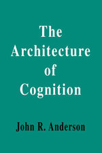 The Architecture of Cognition - John R. Anderson
