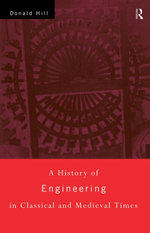 A History of Engineering in Classical and Medieval Times - Donald Hill