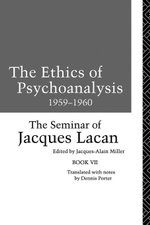 The Ethics of Psychoanalysis 1959-1960 : The Seminar of Jacques Lacan - Jacques Lacan