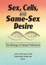Sex, Cells, and Same-Sex Desire : The Biology of Sexual Preference - David A Parker
