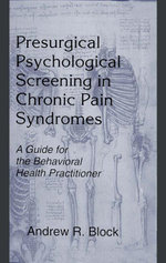 Presurgical Psychological Screening in Chronic Pain Syndromes : A Guide for the Behavioral Health Practitioner - Andrew R. Block