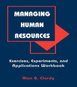 Managing Human Resources : Exercises, Experiments, and Applications - Alan B. Clardy